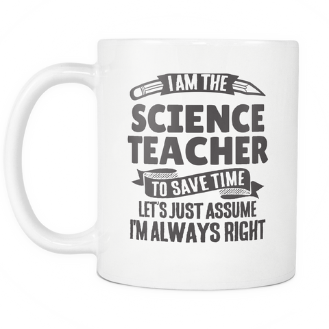 Teacher Coffee Mug 11oz White - Always Right Science Teacher - t34c-8ci3-mg	520725360