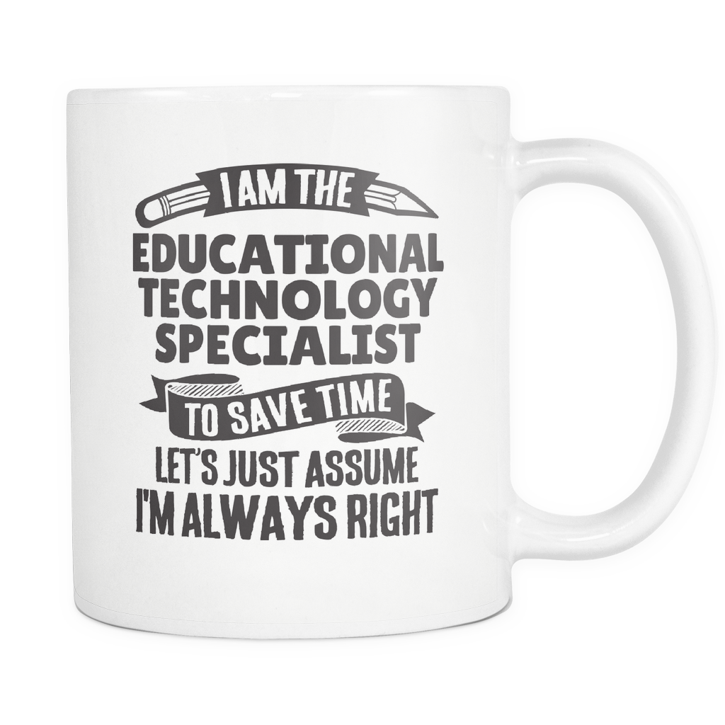 Teacher Coffee Mug 11oz White - Always Right Educational Technology Specialist - t34c-3duc-mg 534049805