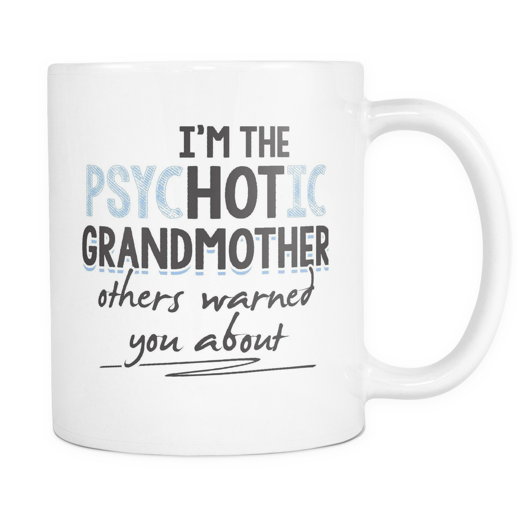 Grandmother Coffee Mug 11oz White - PsycHOTic Grandmother - f4m7-b22d-mg 489404625