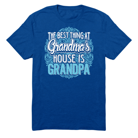 The Best Thing At Grandma's House Is Grandpa