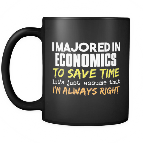 Economics Major Coffee Mug 11oz Black - I'm Always Right - 9r4d-3c0n-mg 528996241