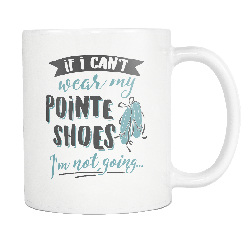 Ballet Enthusiasts Coffee Mug 11oz White - I'm Not Going - 5h0s-p0i7-mg
