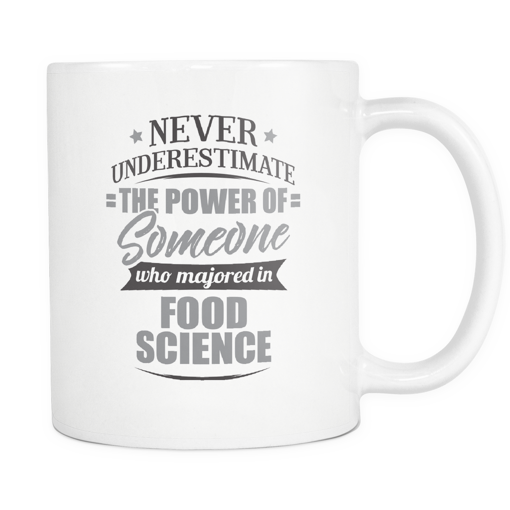 Food Science Major Coffee Mug 11oz White - Never Underestimate Food Science - 9r4d-fo0d-mg 525452744