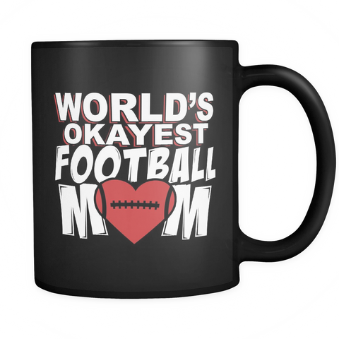 Football Mom Coffee Mug 11oz Black - World's Okayest Football Mom - 70tb-b15a-mg 460947724