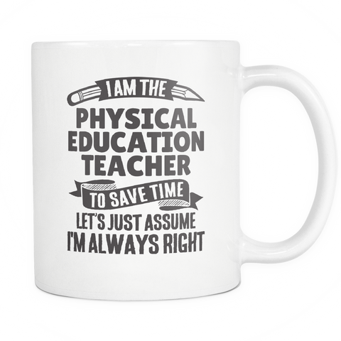 Teacher Coffee Mug 11oz White - Always Right Physical Education Teacher - t34c-pe73-mg 520341416