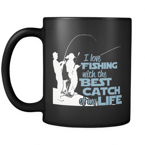 Fishing Coffee Mug 11oz Black - I Love Fishing With the Best Catch of My Life - f15h-4z-mg 451083068