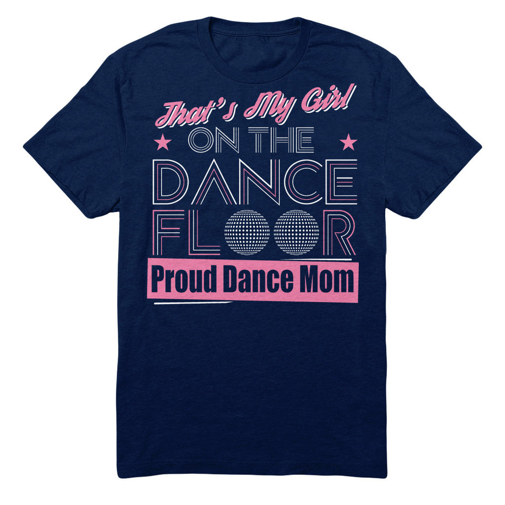 That's My Girl On The Dance Floor Proud Dance Mom