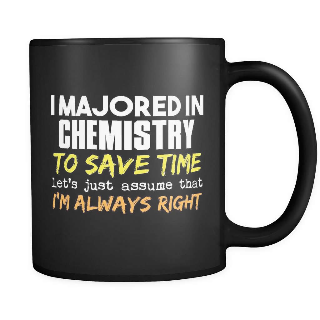 Chemistry Major Coffee Mug 11oz Black - I'm Always Right - 9r4d-c53m-mg 528995253