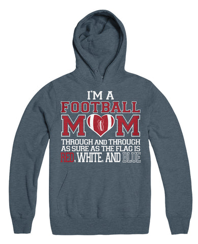 I'm A Football Mom Through And Through As Sure As The Flag Is Red White And Blue