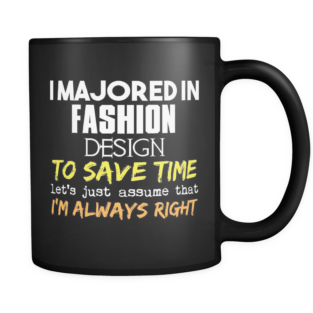 Fashion Design Major Coffee Mug 11oz Black - I'm Always Right - 9r4d-f8dn-mg 515190858