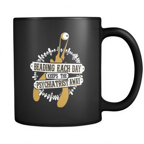 Beading Coffee Mug 11oz Black - Beading Each Day Keeps the Psychiatrist Away - 8e4s-b18-mg 477443903