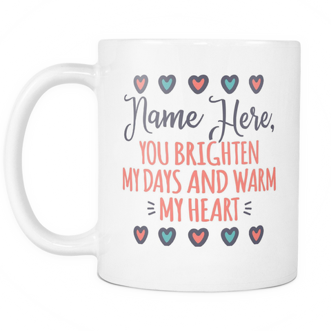 "Cute Custom Family Coffee Mug 11oz White - ""Custom Name"" Brighten Days And Warm Heart - f4m7-b31e-mg 510601531"