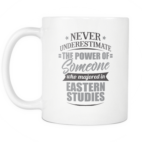 Eastern Studies Major Coffee Mug 11oz White - Never Underestimate Eastern Studies - 9r4d-e4s7-mg 538702643