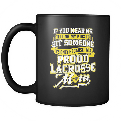 Lacrosse Mom Coffee Mug 11oz Black - Proud Lacrosse Mom Hit Someone Yellow - l4c5-b13-mg 473221209