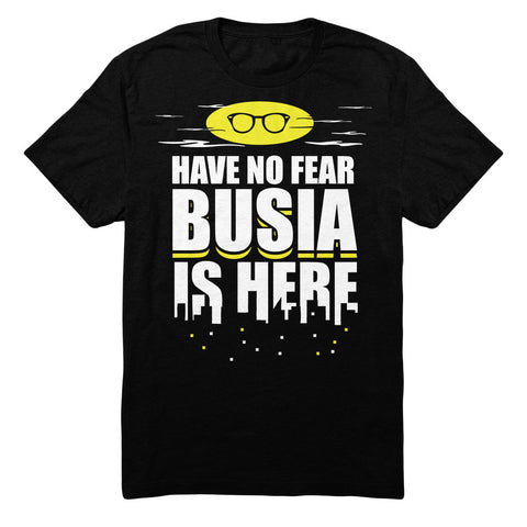 Have No Fear Busia Is Here