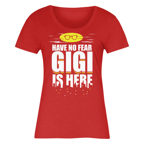 Have No Fear Gigi Is Here