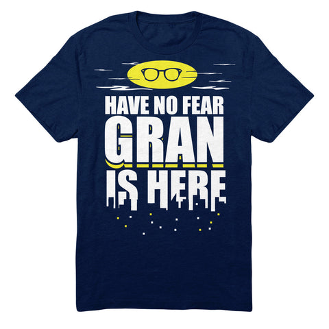 Have No Fear Gran Is Here