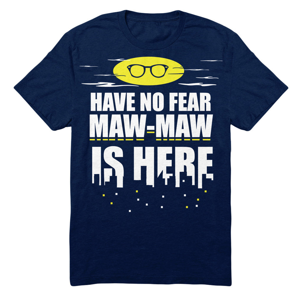 Have No Fear Maw-Maw Is Here