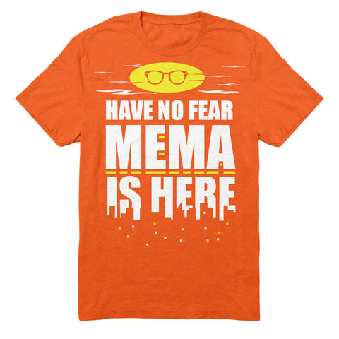Have No Fear Mema Is Here