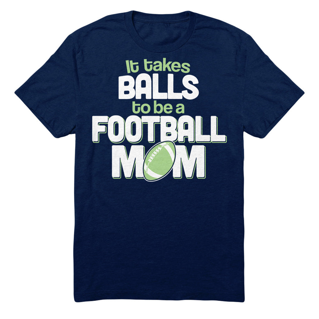 It Takes Balls To Be A Football Mom