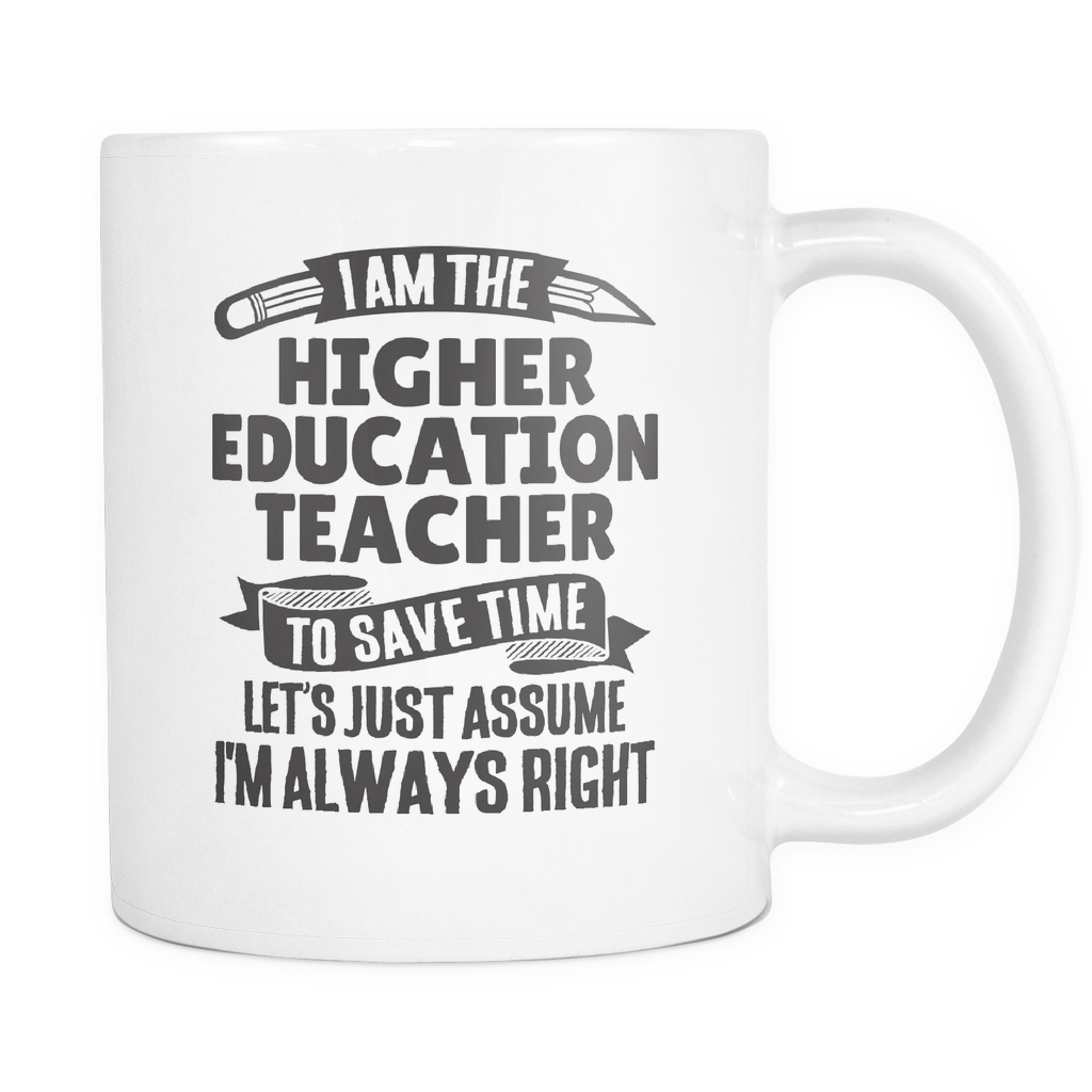 Teacher Coffee Mug 11oz White - Always Right Higher Education Teacher - t34c-5i9h-mg 520333120