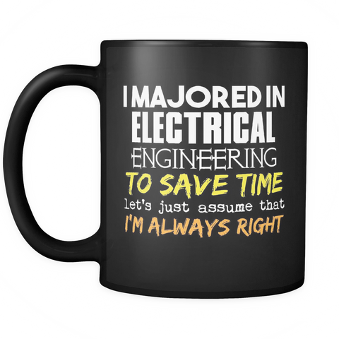Electrical Engineering Major Coffee Mug 11oz Black - I'm Always Right - 9r4d-3l3c-mg 515189900