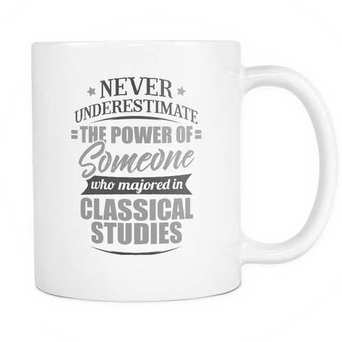 Classical Studies Major Coffee Mug 11oz White - Never Underestimate Classical Studies - 9r4d-cl4s-mg 538684677