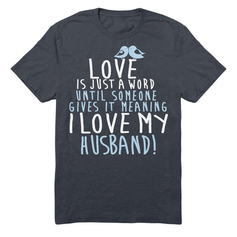 Love Is Just A Word Until Someone Gives It A Meaning I Love My Husband