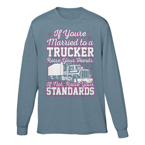 If You're Married To A Trucker Raise Your Hands If Not Raise Your Standards