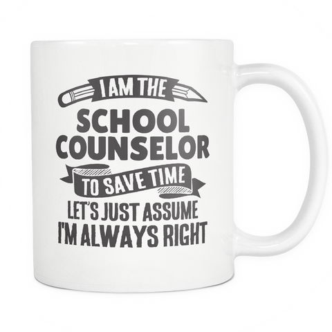 Teacher Coffee Mug 11oz White - Always Right School Counselor - t34c-c0un-mg 534538387