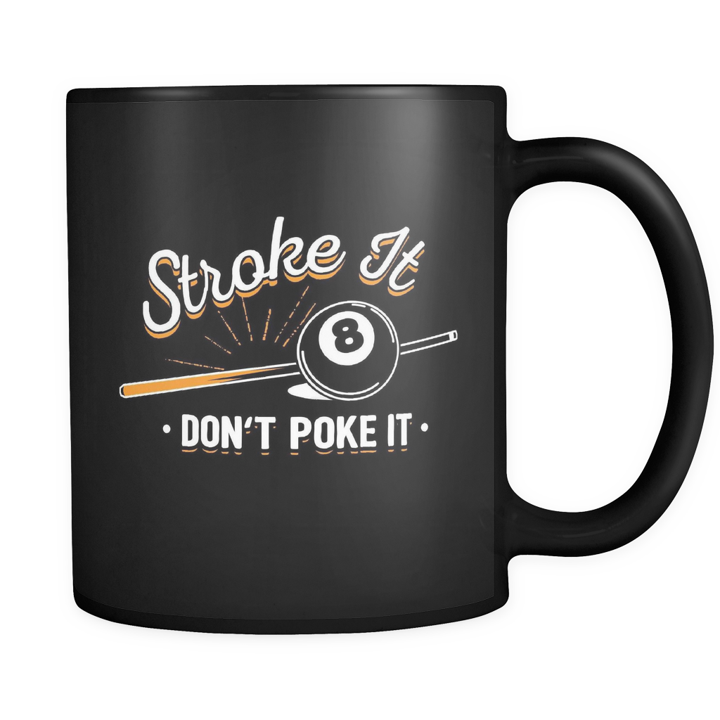 Billiards Pool Coffee Mug 11oz Black - Stoke It Don't Poke It - b14d-b8-mg 470615219