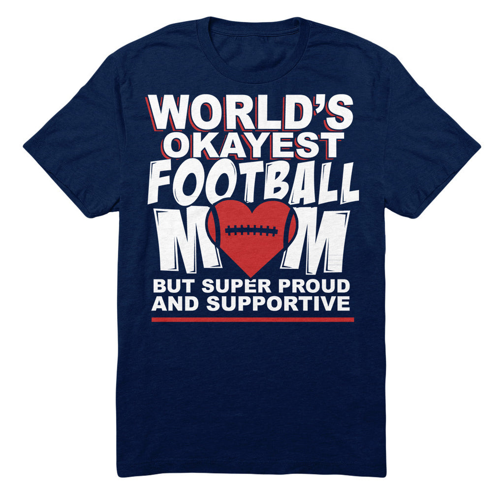 World's Okayest Football Mom But Super Proud And Supportive