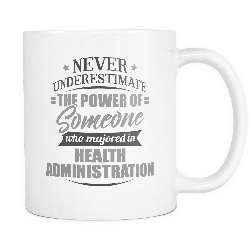 Health Administration Major Coffee Mug 11oz White - Never Underestimate Health Administration - 9r4d-he17-mg 539265517
