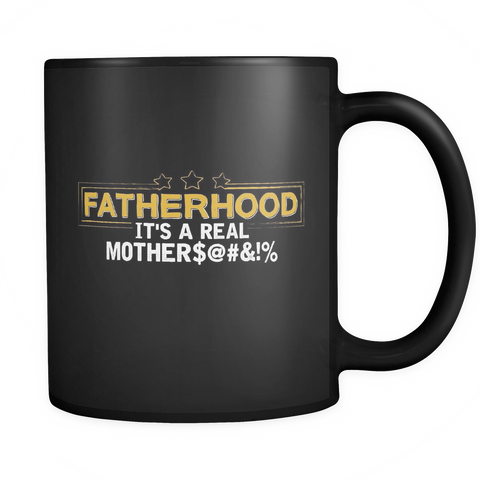 New Father Coffee Mug 11oz Black - Fatherhood is a Real Mother$@$&!% - m07h-b9-mg 457585596