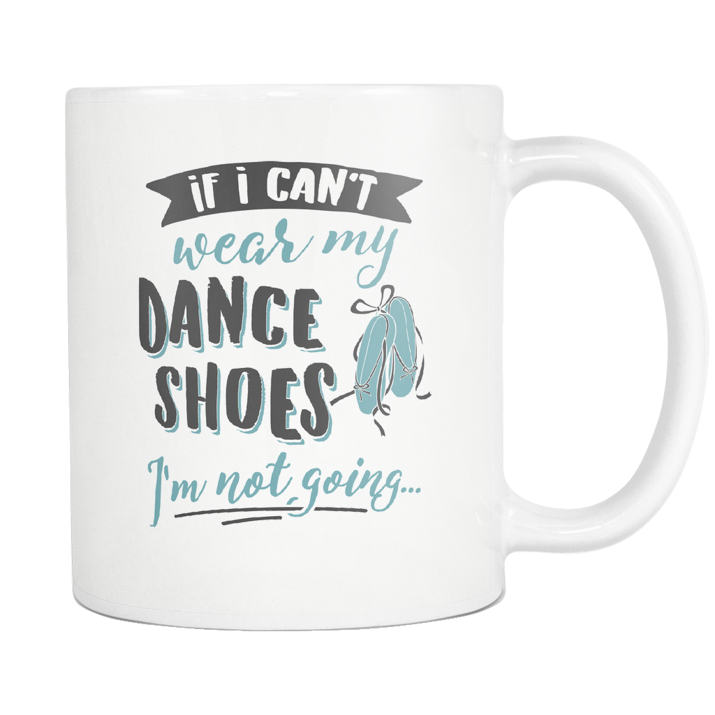 Dance Enthusiasts Coffee Mug 11oz White - I'm Not Going - d4c3-w34r-mg 541371984