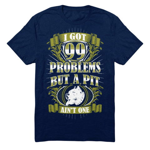 I Got 99 Problems But A Pit Ain't One