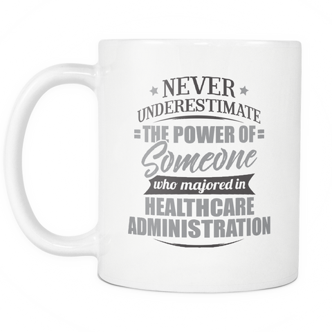 Healthcare Administration Major Coffee Mug 11oz White - Never Underestimate Healthcare Administration - 9r4d-h4dm-mg   525456012