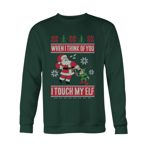 Funny Christmas Sweatshirt - When I Think of You I Touch My Elf - 480670046