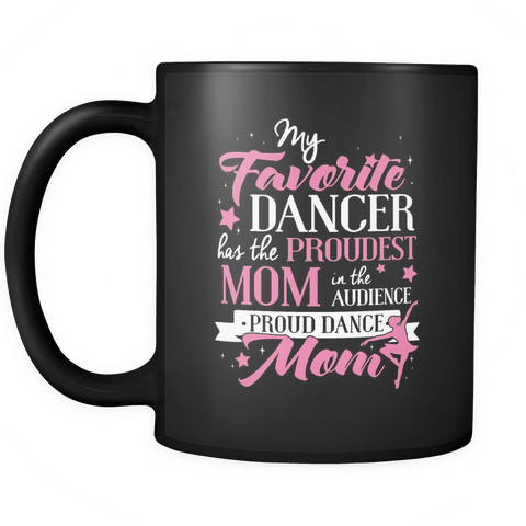 Dance Mom Coffee Mug 11oz Black - Proud Dance Mom - d4c3-b9-mg 457581490
