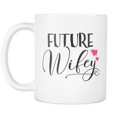 Wedding Engagement Coffee Mug 11oz White - Future Wifey - c8p2-en9v-mg 497309124