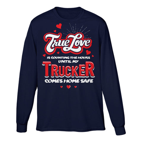 True Love Is Counting The Hours Until My TRUCKER Comes Home Safe