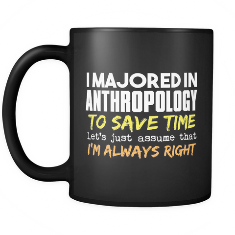 Anthropology Major Coffee Mug 11oz Black - I'm Always Right - 9r4d-a7p4-mg 528990957