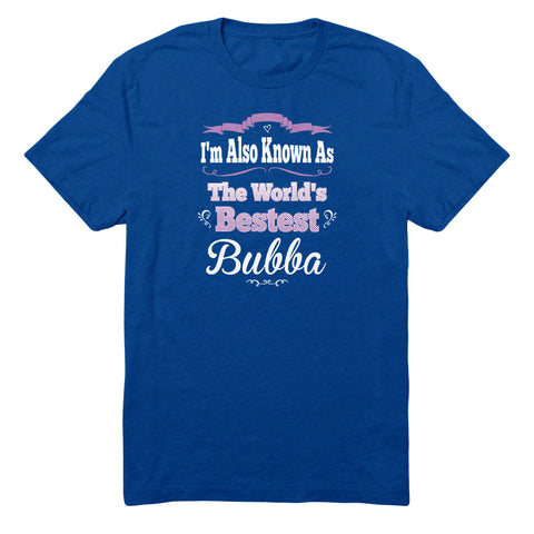 I'm Also Known As The World's Bestest Bubba