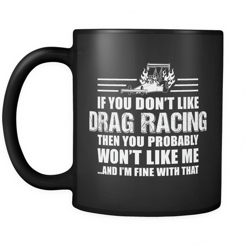 Drag Race Coffee Mug 11oz Black - If You Don't Like Drag Racing - d4a9-4z-mg 462068261