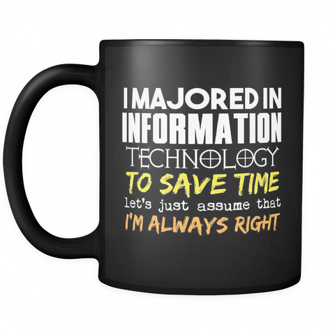 Information Technology Major Coffee Mug 11oz Black - I'm Always Right - 9r4d-1nf0-mg 529000569