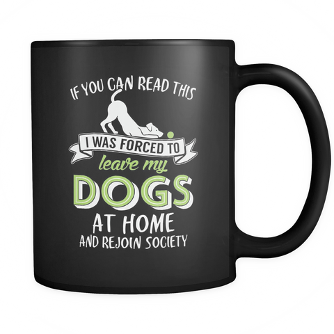 Dog Lover Coffee Mug 11oz Black - I Was Forced to Leave My Dogs at Home - d09r-b12-mg 472983797