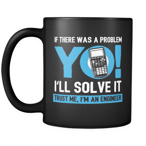 Engineer Coffee Mug 11oz Black - Yo I'll Solve It - 3n9r-8o-mg 470574967