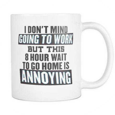 Co-Worker Coffee Mug 11oz White - 8 Hour Wait Is Annoying - w0r4-8h-mg 507560599