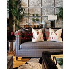 Barclay Butera - Getaways and Retreats