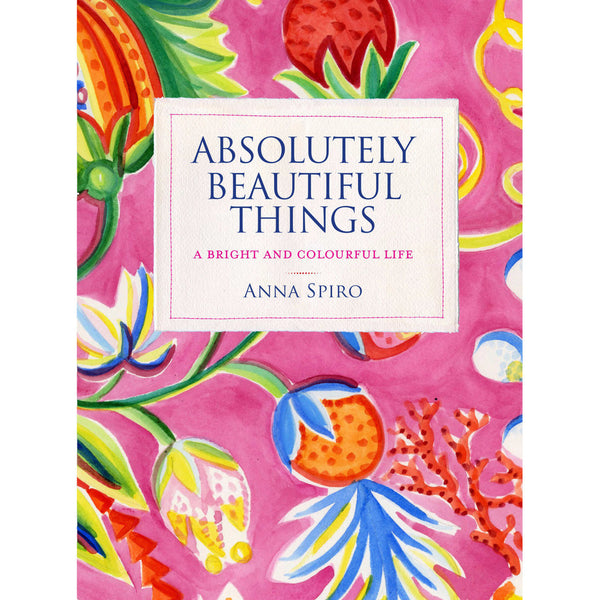 Anna Spiro - Absolutely Beautiful Things